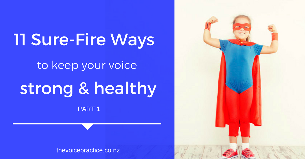 11 Surefire Ways to Keep Your Voice Strong & Healthy: Part 1