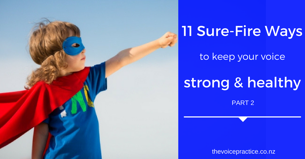 11 Surefire Ways to Keep Your Voice Strong & Healthy: Part 2